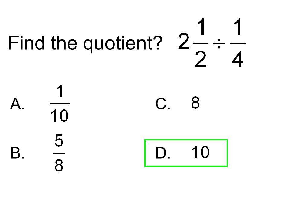 Find the quotient A. C. D.
