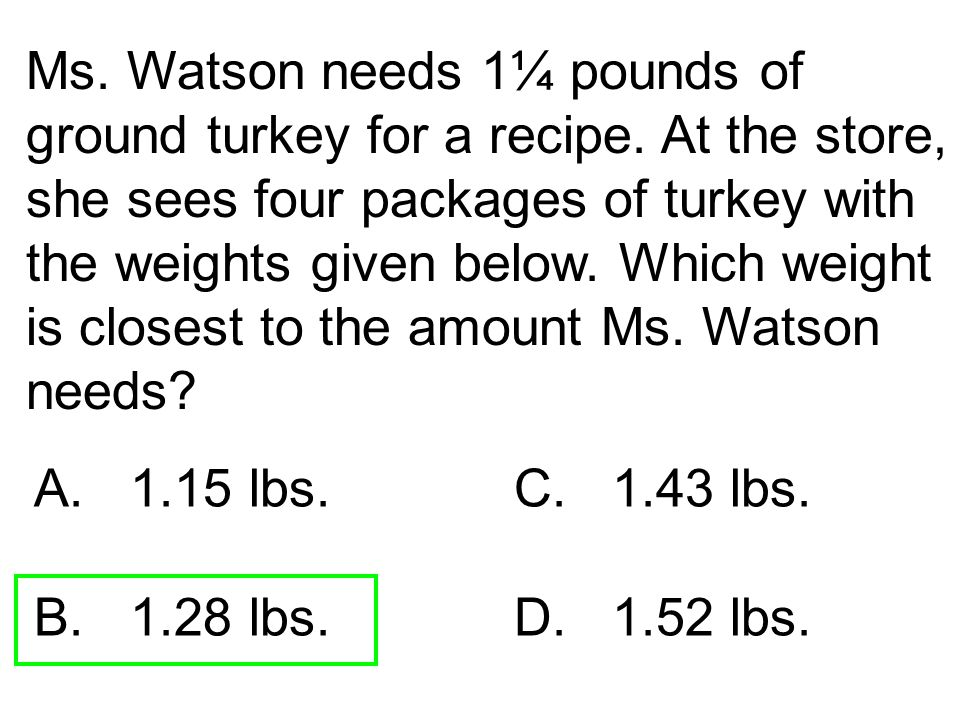 Ms. Watson needs 1¼ pounds of ground turkey for a recipe