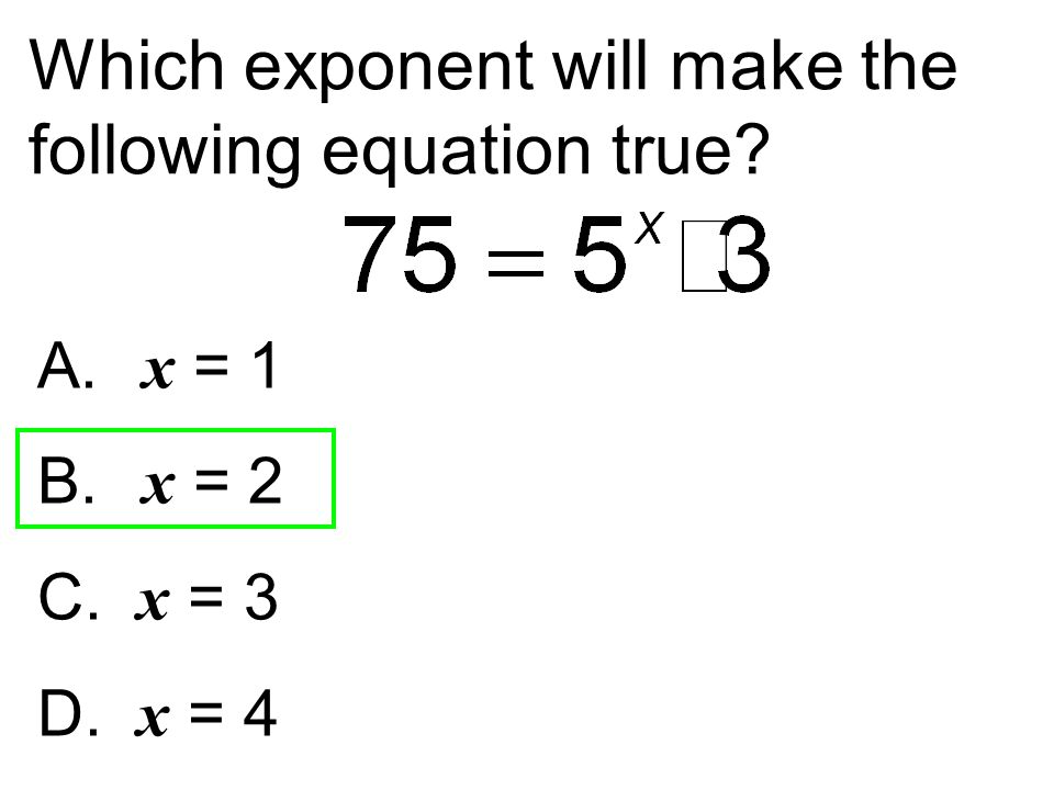 Which exponent will make the following equation true
