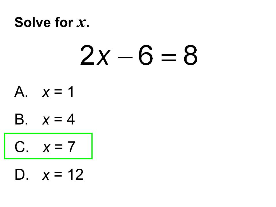 Solve for x. A. x = 1 B. x = 4 C. x = 7 D. x = 12