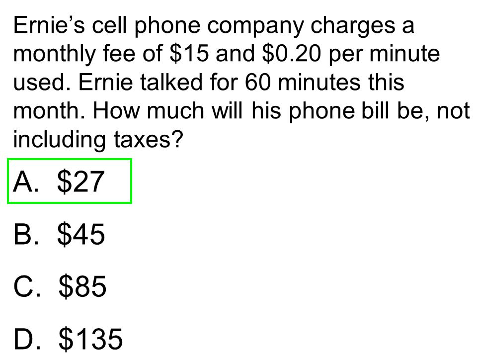 Ernie's cell phone company charges a monthly fee of $15 and $0