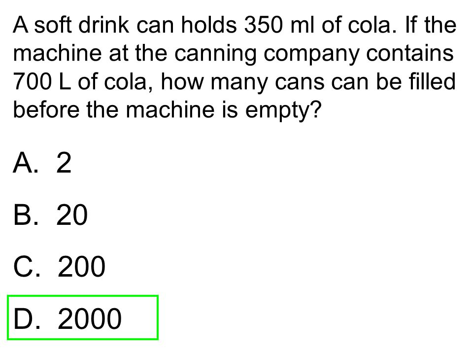 A soft drink can holds 350 ml of cola
