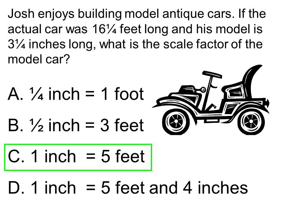 A. ¼ inch = 1 foot B. ½ inch = 3 feet C. 1 inch = 5 feet