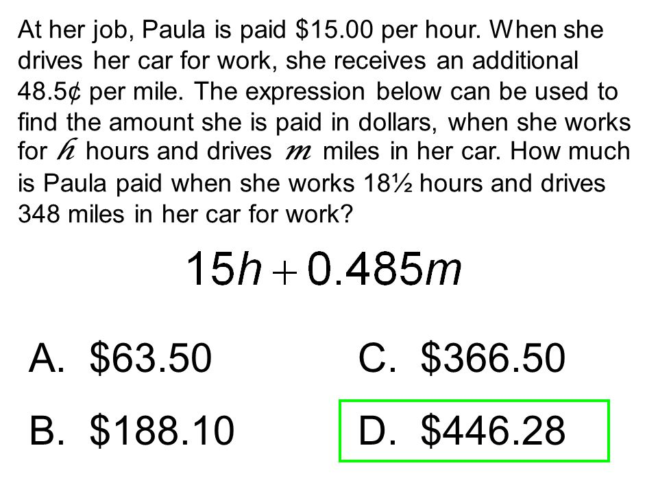 At her job, Paula is paid $15. 00 per hour