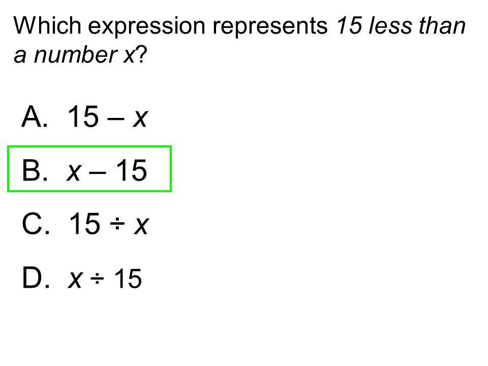 Which expression represents 15 less than a number x