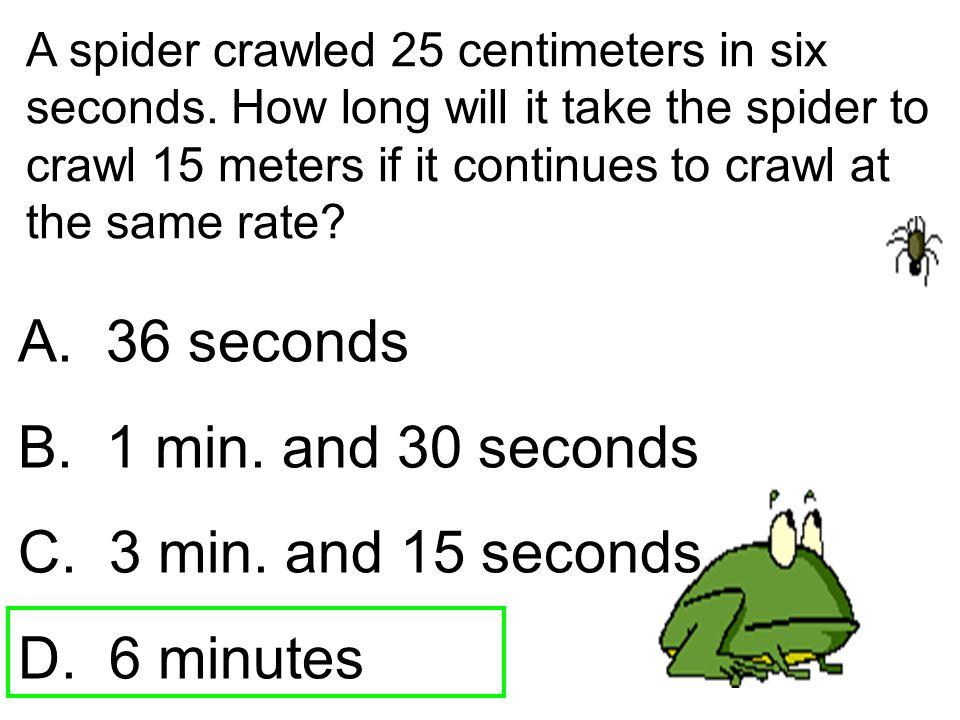 A. 36 seconds B. 1 min. and 30 seconds C. 3 min. and 15 seconds