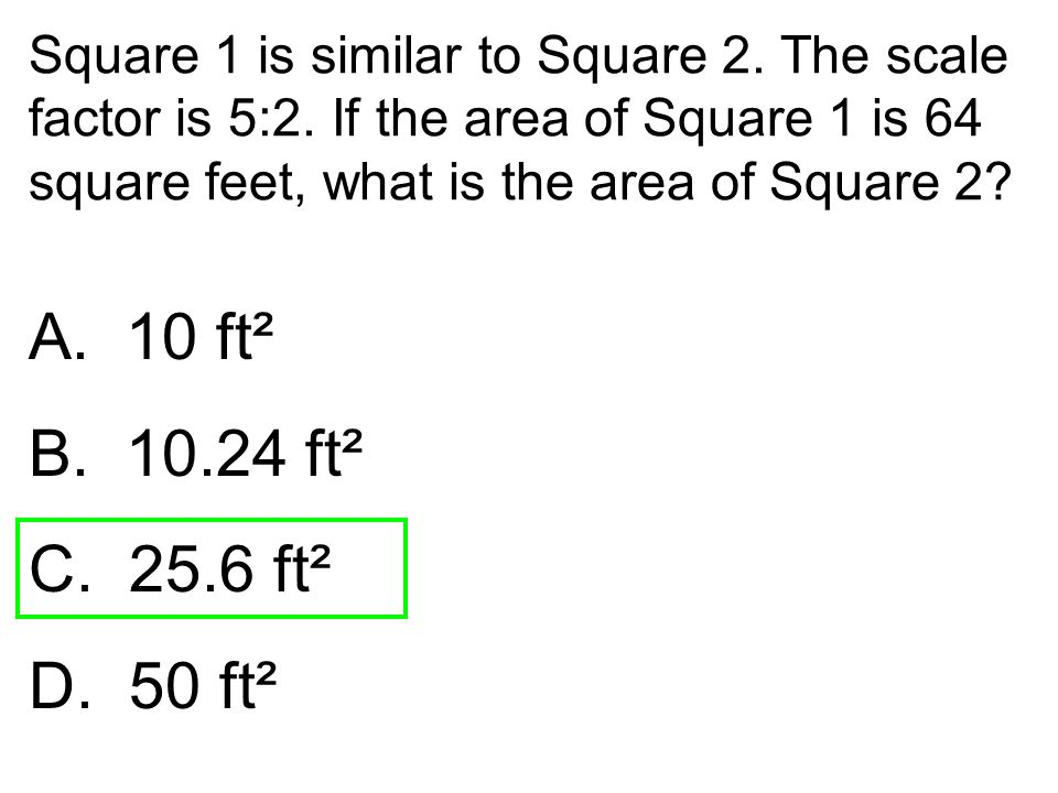 Square 1 is similar to Square 2. The scale factor is 5:2