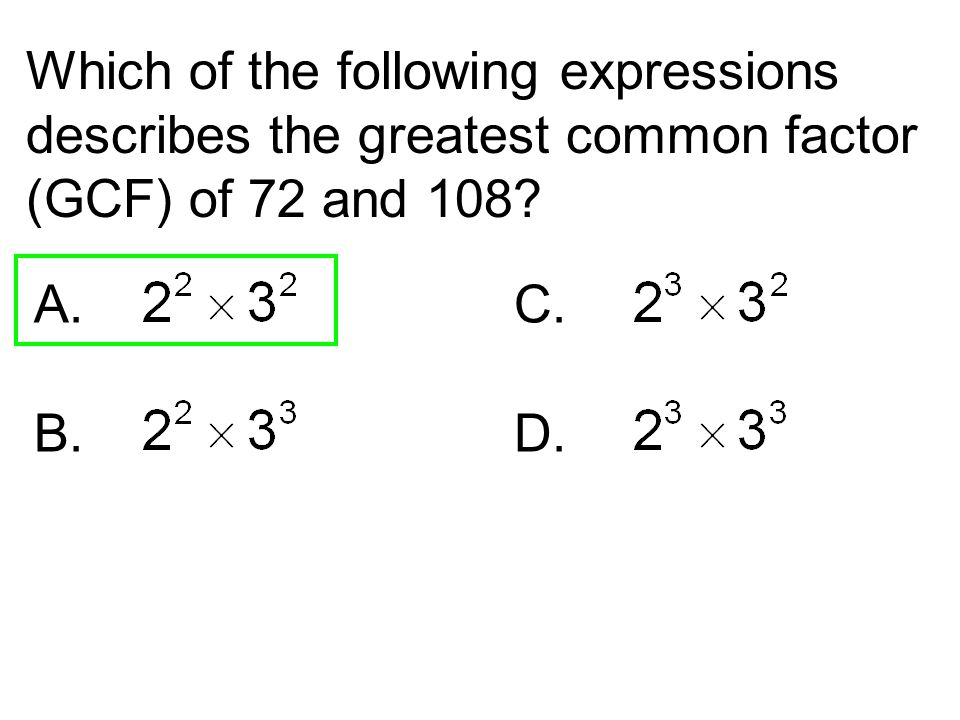 Which of the following expressions describes the greatest common factor (GCF) of 72 and 108