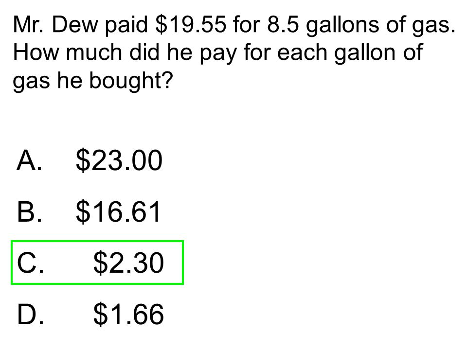 Mr. Dew paid $19. 55 for 8. 5 gallons of gas