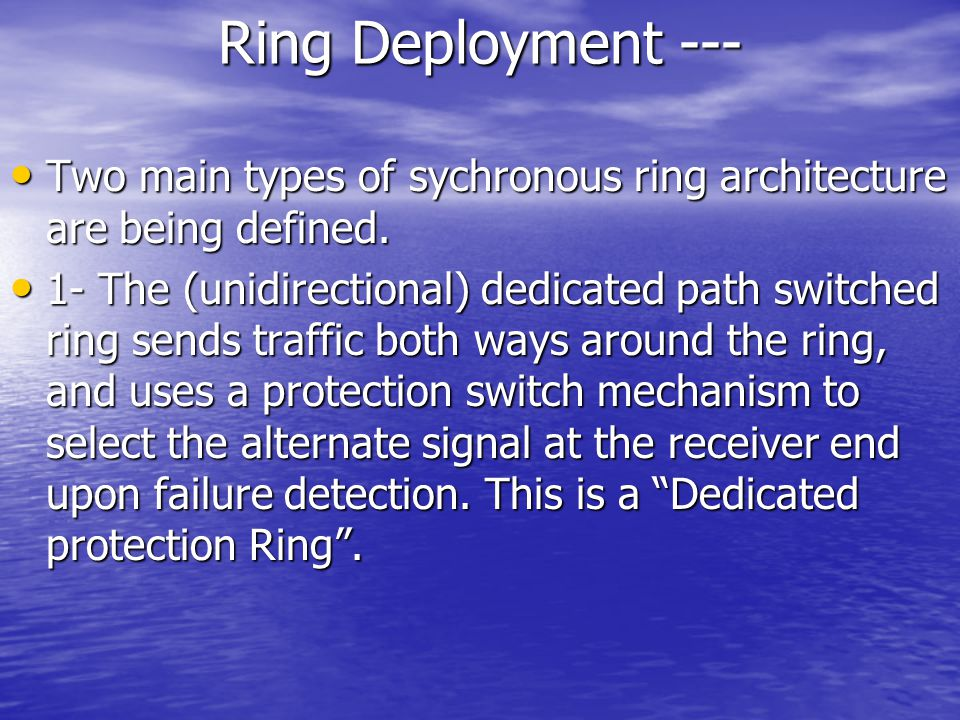 Ring Deployment --- Two main types of sychronous ring architecture are being defined.