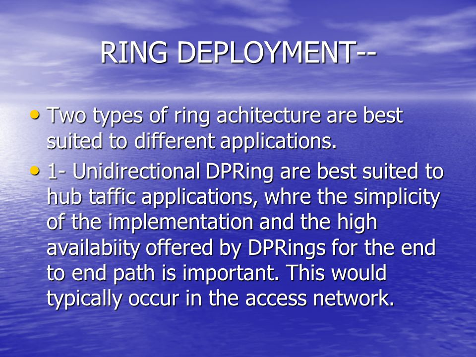 RING DEPLOYMENT-- Two types of ring achitecture are best suited to different applications.