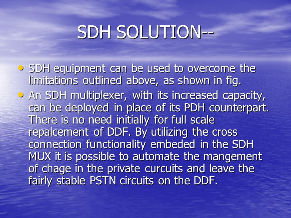 SDH SOLUTION-- SDH equipment can be used to overcome the limitations outlined above, as shown in fig.