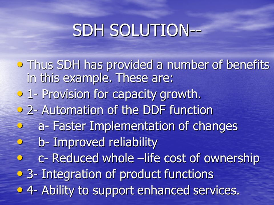 SDH SOLUTION-- Thus SDH has provided a number of benefits in this example. These are: 1- Provision for capacity growth.