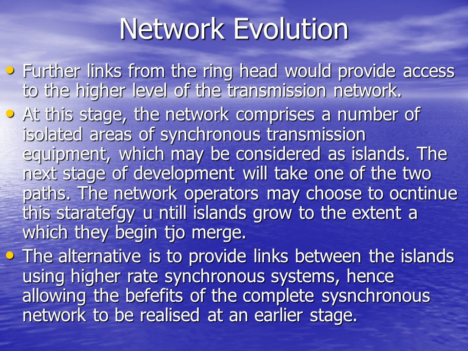 Network Evolution Further links from the ring head would provide access to the higher level of the transmission network.