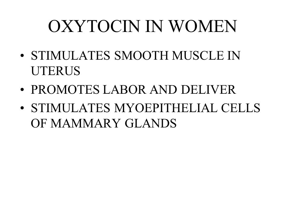 OXYTOCIN IN WOMEN STIMULATES SMOOTH MUSCLE IN UTERUS
