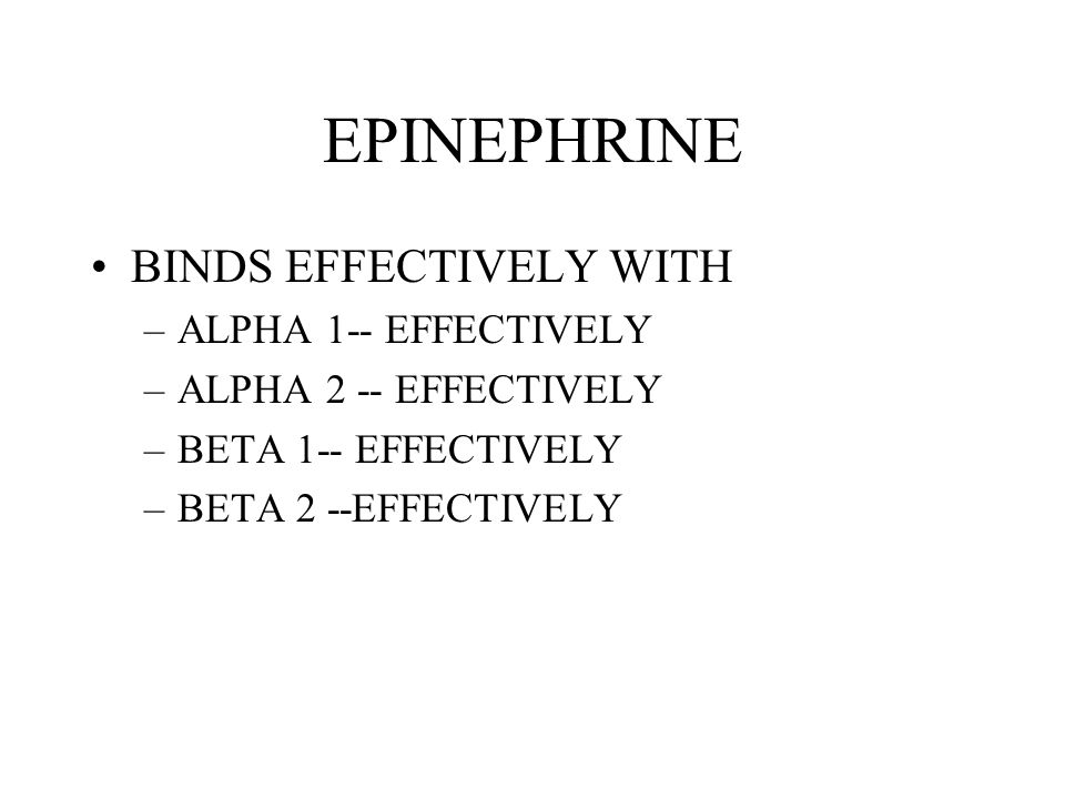 EPINEPHRINE BINDS EFFECTIVELY WITH ALPHA 1-- EFFECTIVELY