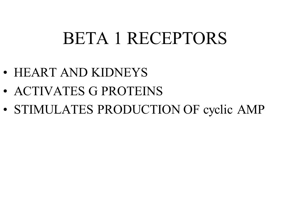 BETA 1 RECEPTORS HEART AND KIDNEYS ACTIVATES G PROTEINS