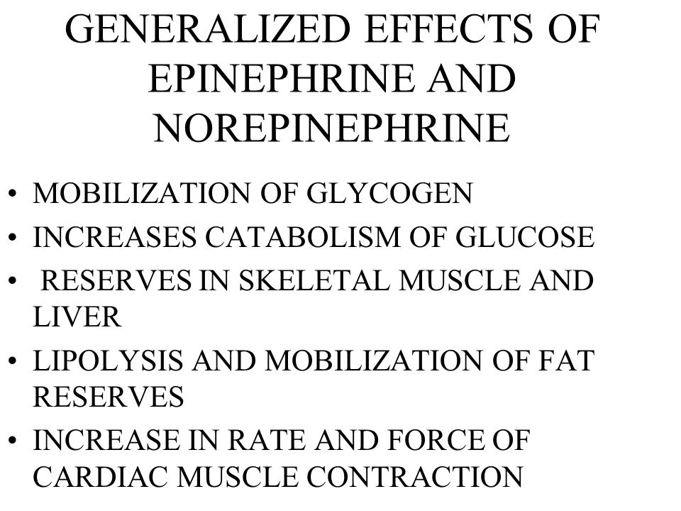 GENERALIZED EFFECTS OF EPINEPHRINE AND NOREPINEPHRINE