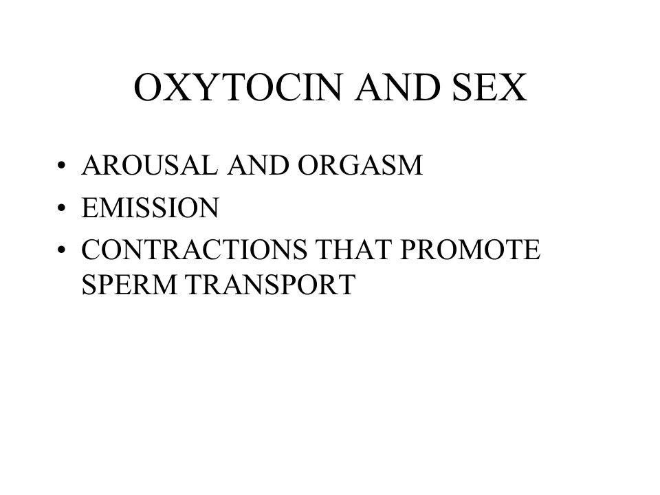 OXYTOCIN AND SEX AROUSAL AND ORGASM EMISSION