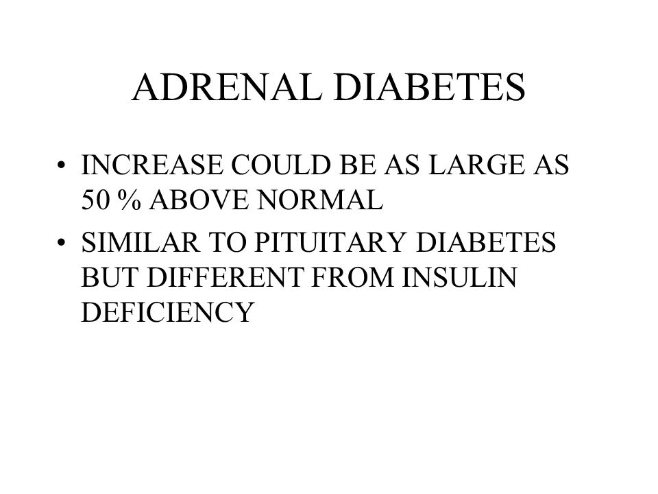 ADRENAL DIABETES INCREASE COULD BE AS LARGE AS 50 % ABOVE NORMAL