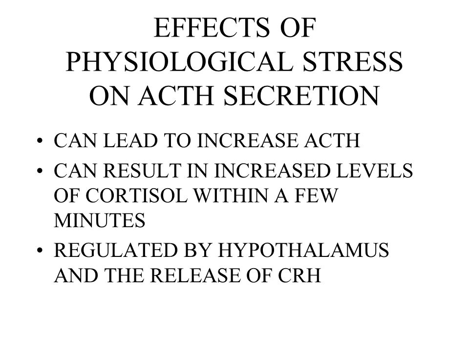 EFFECTS OF PHYSIOLOGICAL STRESS ON ACTH SECRETION