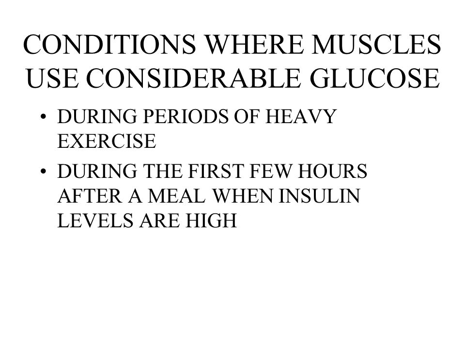 CONDITIONS WHERE MUSCLES USE CONSIDERABLE GLUCOSE
