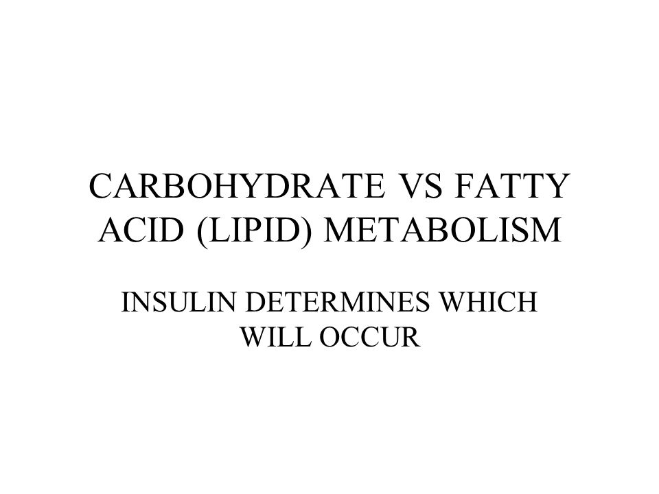 CARBOHYDRATE VS FATTY ACID (LIPID) METABOLISM