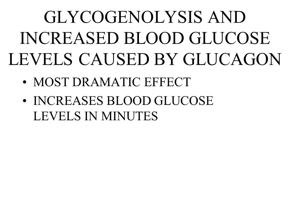GLYCOGENOLYSIS AND INCREASED BLOOD GLUCOSE LEVELS CAUSED BY GLUCAGON