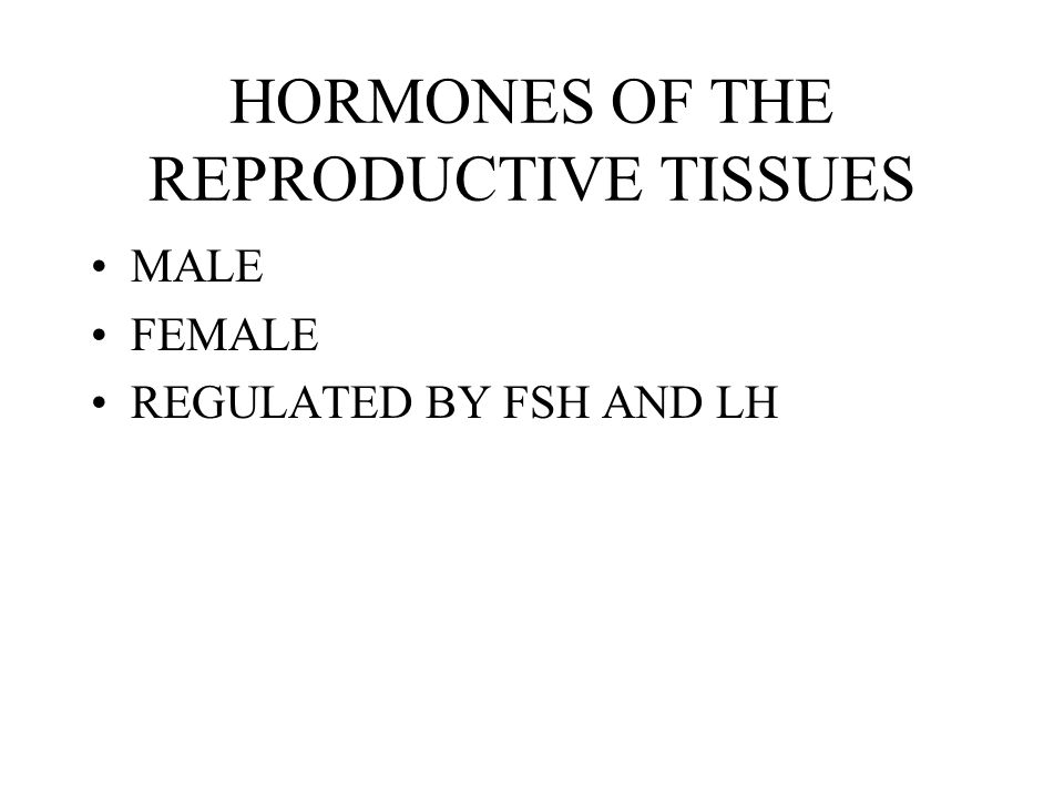 HORMONES OF THE REPRODUCTIVE TISSUES