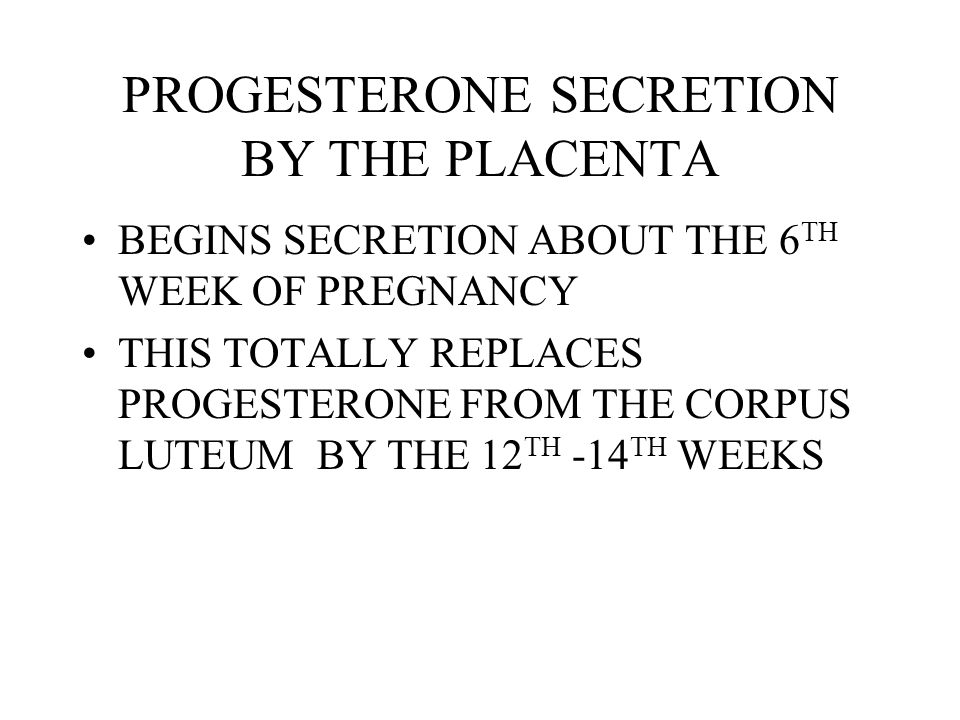 PROGESTERONE SECRETION BY THE PLACENTA
