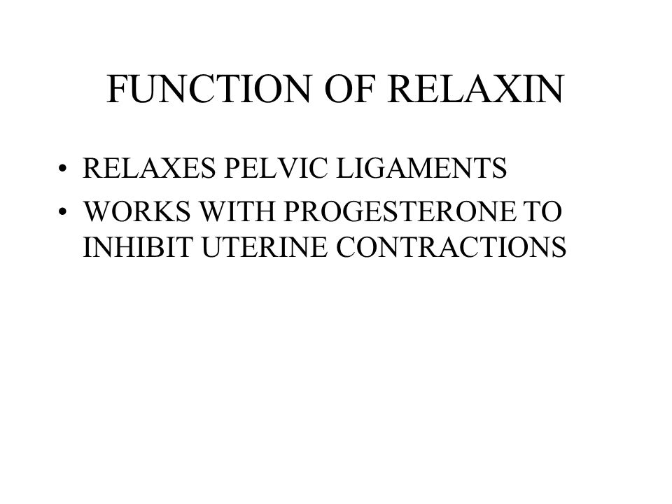 FUNCTION OF RELAXIN RELAXES PELVIC LIGAMENTS