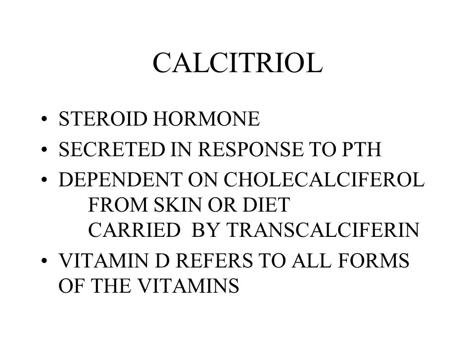 CALCITRIOL STEROID HORMONE SECRETED IN RESPONSE TO PTH