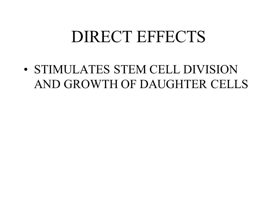 DIRECT EFFECTS STIMULATES STEM CELL DIVISION AND GROWTH OF DAUGHTER CELLS