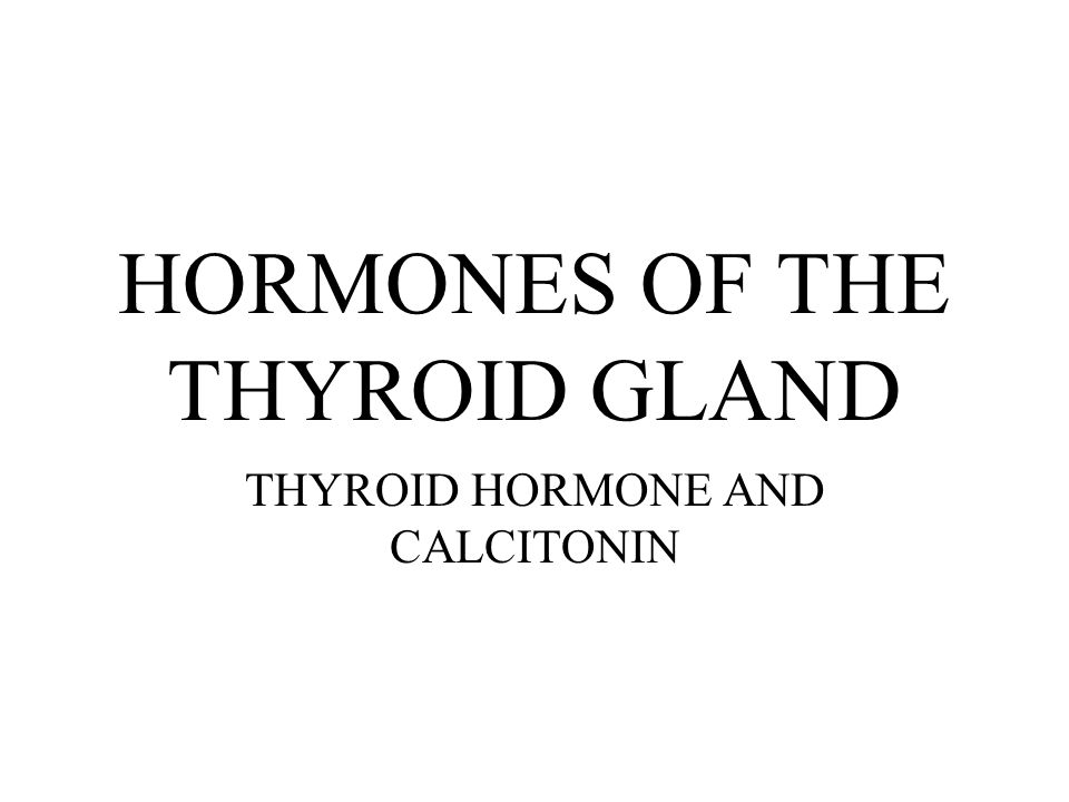 HORMONES OF THE THYROID GLAND