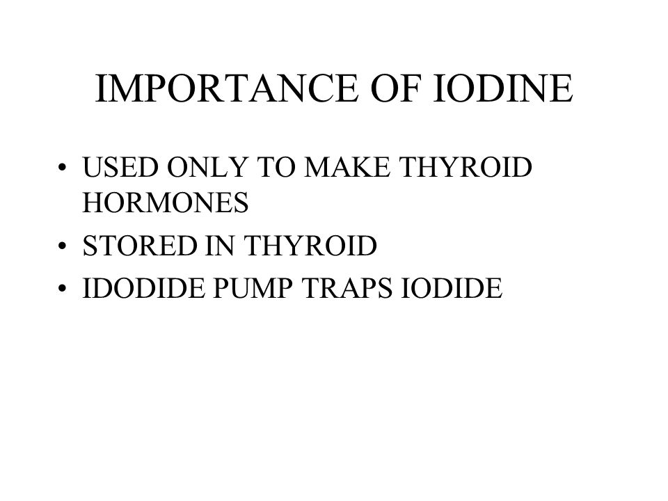 IMPORTANCE OF IODINE USED ONLY TO MAKE THYROID HORMONES