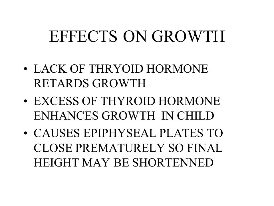 EFFECTS ON GROWTH LACK OF THRYOID HORMONE RETARDS GROWTH
