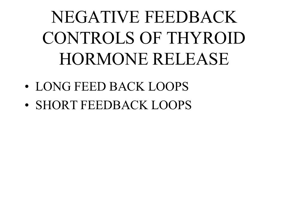 NEGATIVE FEEDBACK CONTROLS OF THYROID HORMONE RELEASE