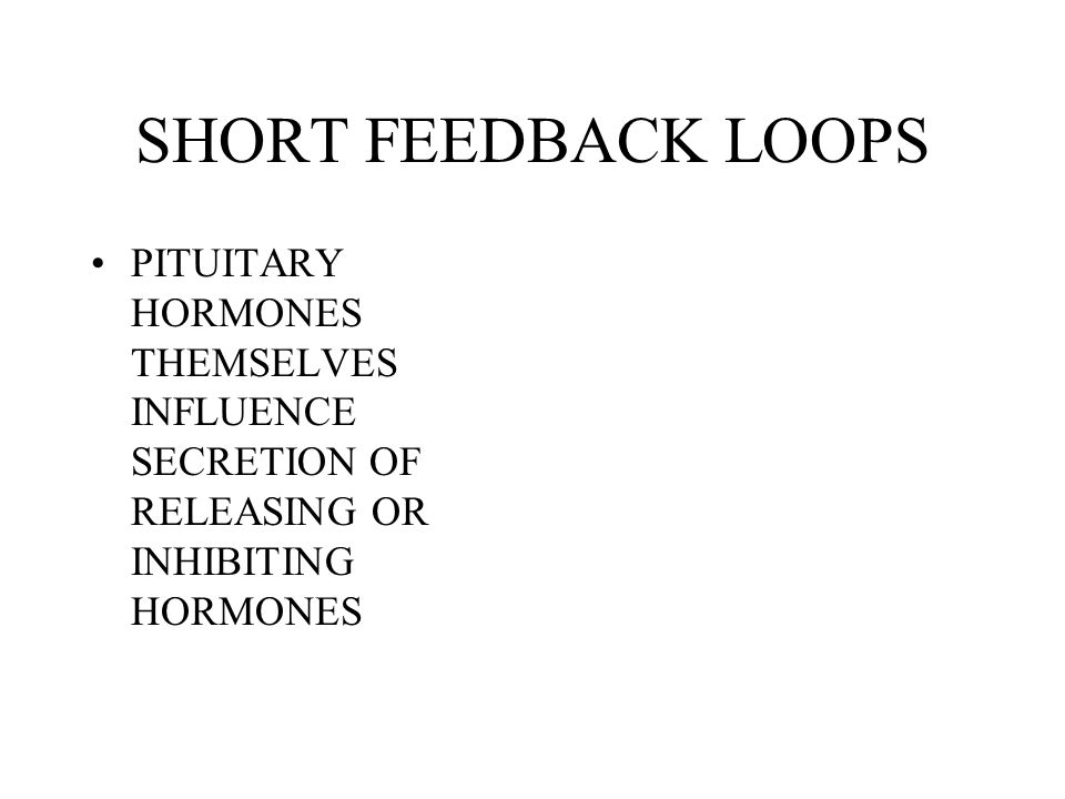 SHORT FEEDBACK LOOPS PITUITARY HORMONES THEMSELVES INFLUENCE SECRETION OF RELEASING OR INHIBITING HORMONES.