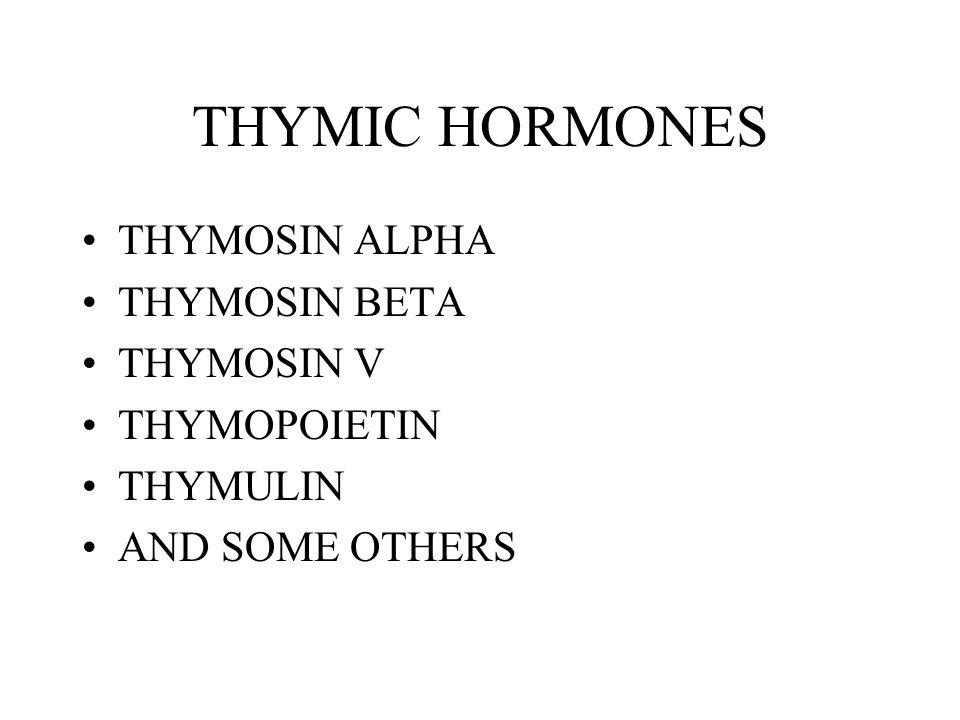 THYMIC HORMONES THYMOSIN ALPHA THYMOSIN BETA THYMOSIN V THYMOPOIETIN
