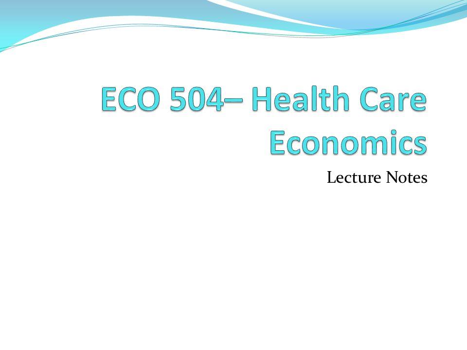 ECO 504– Health Care Economics