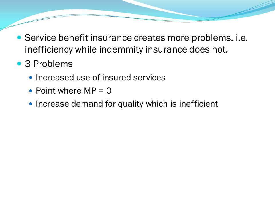 Service benefit insurance creates more problems. i. e