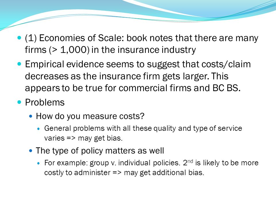 (1) Economies of Scale: book notes that there are many firms (> 1,000) in the insurance industry