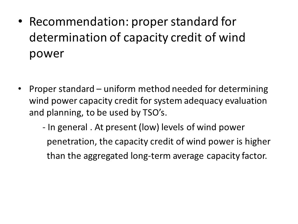Recommendation: proper standard for determination of capacity credit of wind power