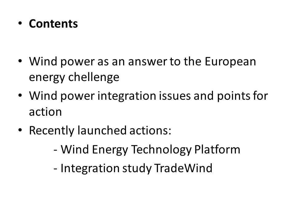 Contents Wind power as an answer to the European energy chellenge. Wind power integration issues and points for action.