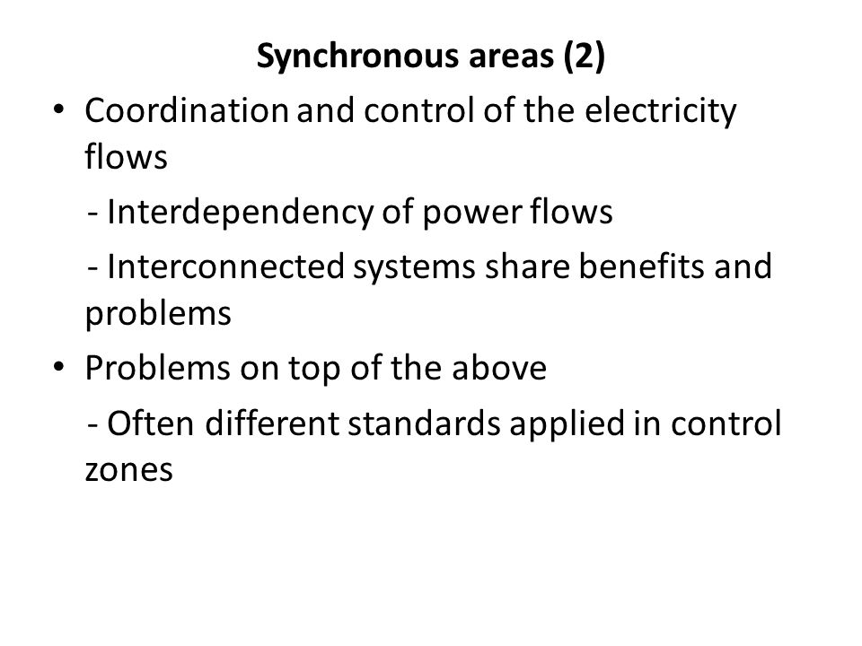 Synchronous areas (2) Coordination and control of the electricity flows. - Interdependency of power flows.