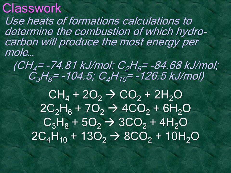 Classwork CH4 + 2O2  CO2 + 2H2O 2C2H6 + 7O2  4CO2 + 6H2O