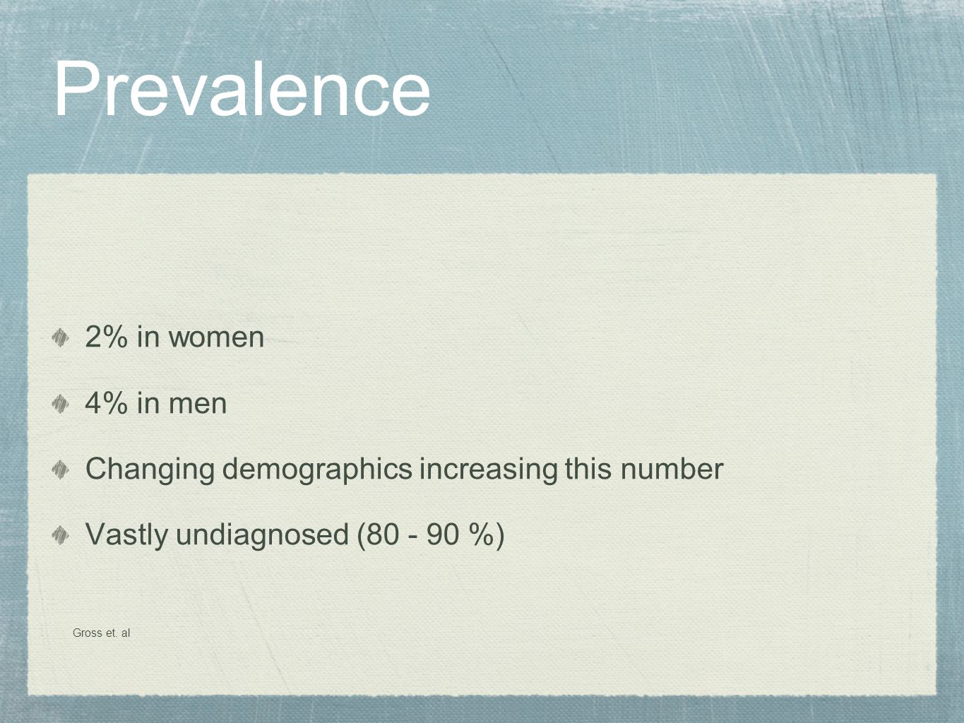Prevalence 2% in women 4% in men
