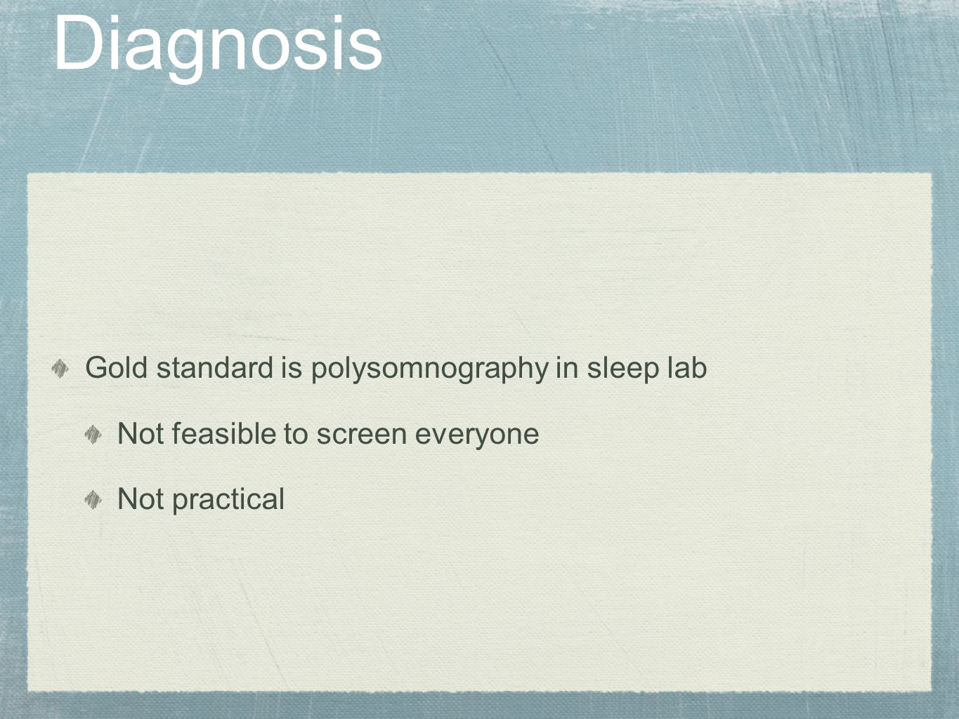 Diagnosis Gold standard is polysomnography in sleep lab
