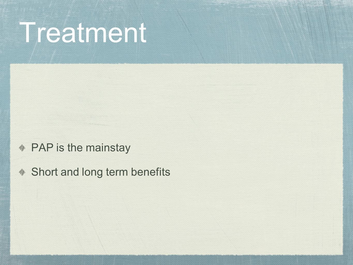 Treatment PAP is the mainstay Short and long term benefits