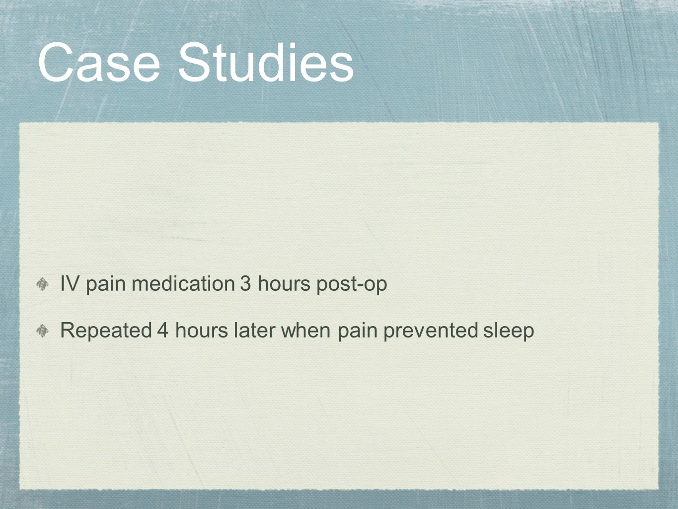 Case Studies IV pain medication 3 hours post-op